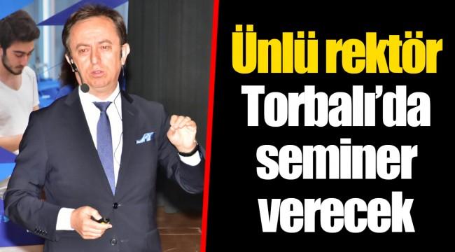 Ünlü rektör Torbalı'da seminer verecek