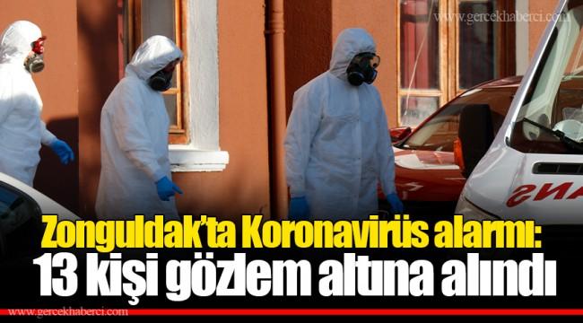 Zonguldak'ta Koronavirüs alarmı:  13 kişi gözlem altına alındı