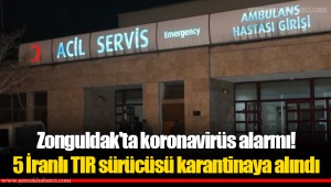 Zonguldak'ta koronovirüs alarmı! 5 İranlı TIR sürücüsü karantinaya alındı