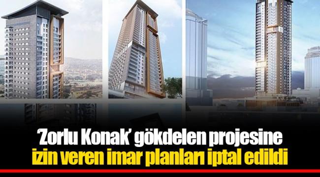 'Zorlu Konak' gökdelen projesine izin veren imar planları iptal edildi