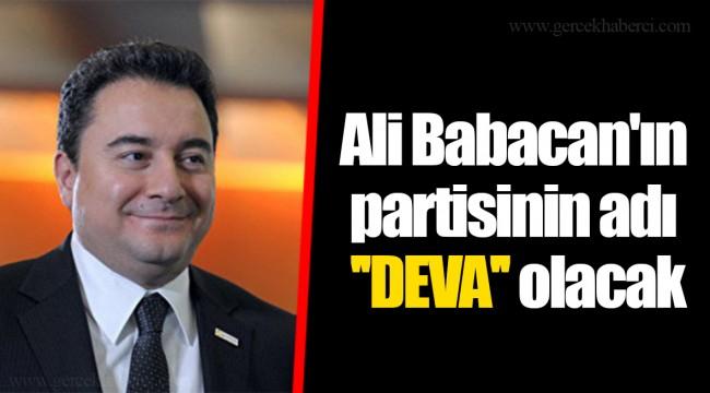 Ali Babacan'ın partisinin adı ''DEVA'' olacak