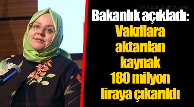 Bakanlık açıkladı: Vakıflara aktarılan kaynak 180 milyon liraya çıkarıldı
