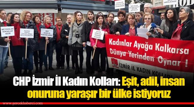 CHP İzmir İl Kadın Kolları: Eşit, adil, insan onuruna yaraşır bir ülke istiyoruz