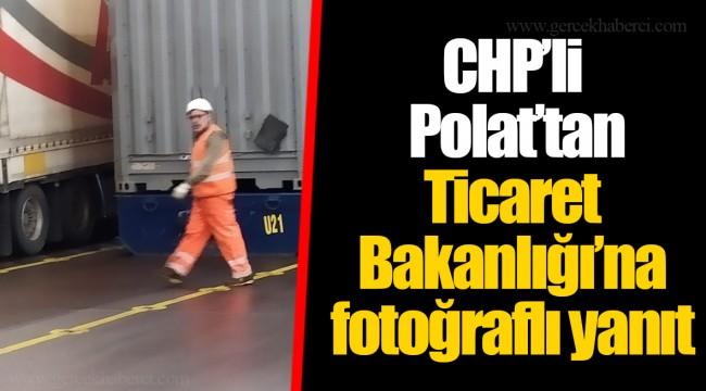CHP'li Polat'tan Ticaret Bakanlığı'na fotoğraflı yanıt