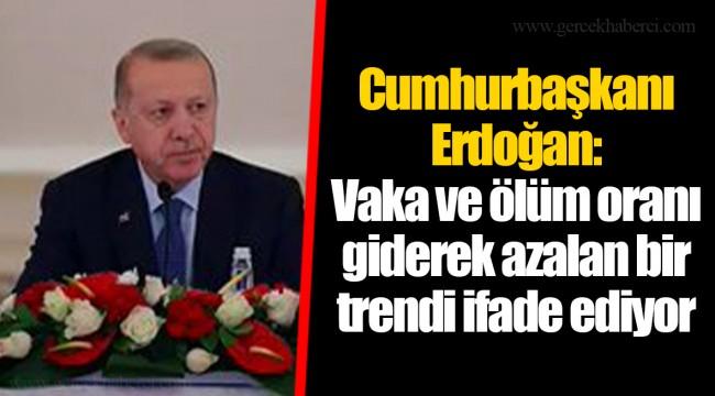 Cumhurbaşkanı Erdoğan: Vaka ve ölüm oranı giderek azalan bir trendi ifade ediyor