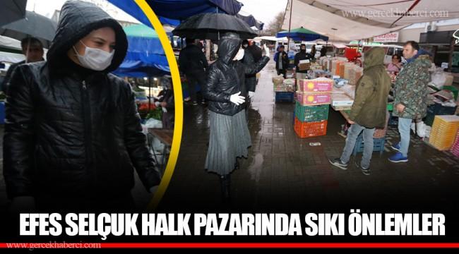EFES SELÇUK HALK PAZARINDA SIKI ÖNLEMLER