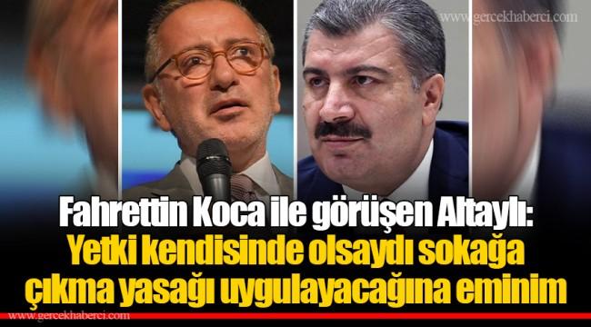 Fahrettin Koca ile görüşen Altaylı: Yetki kendisinde olsaydı sokağa çıkma yasağı uygulayacağına eminim