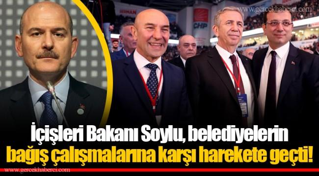 İçişleri Bakanı Soylu, belediyelerin bağış çalışmalarına karşı harekete geçti!