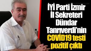 İYİ Parti İzmir İl Sekreteri Dündar Tanrıverdi'nin COVİD19 testi pozitif çıktı