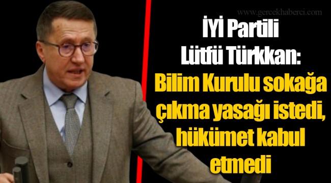 İYİ Partili Lütfü Türkkan: Bilim Kurulu sokağa çıkma yasağı istedi, hükümet kabul etmedi