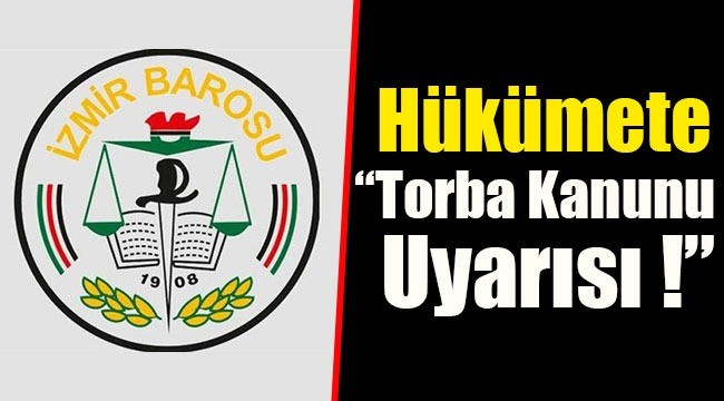 İzmir Barosu'ndan Hükümete Torba Kanunu Uyarısı
