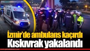 İzmir'de ambulans kaçırdı... Kıskıvrak yakalandı