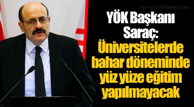 YÖK Başkanı Saraç: Üniversitelerde bahar döneminde yüz yüze eğitim yapılmayacak