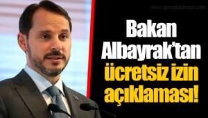 Bakan Albayrak'tan ücretsiz izin açıklaması!