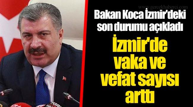 Bakan Koca İzmir'deki son durumu açıkladı İzmir'de  vaka ve  vefat sayısı arttı