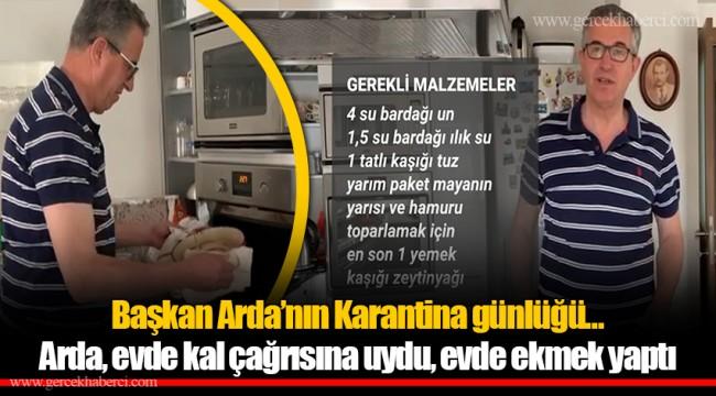 Başkan Arda'nın Karantina günlüğü…  Arda, evde kal çağrısına uydu, evde ekmek yaptı