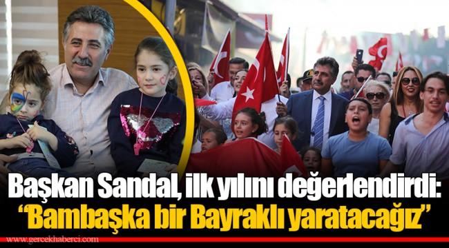 """Başkan Sandal, ilk yılını değerlendirdi:  """"Bambaşka bir Bayraklı yaratacağız"""""""
