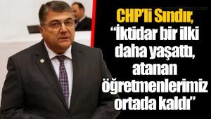 """CHP'li Sındır, """"İktidar bir ilki daha yaşattı, atanan öğretmenlerimiz ortada kaldı"""""""