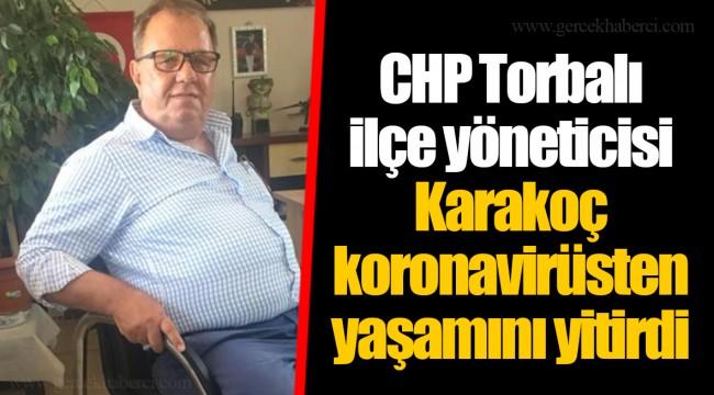 CHP Torbalı ilçe yöneticisi Karakoç koronavirüsten yaşamını yitirdi