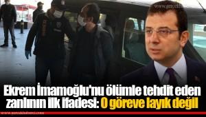 Ekrem İmamoğlu'nu ölümle tehdit eden zanlının ilk ifadesi: O göreve layık değil