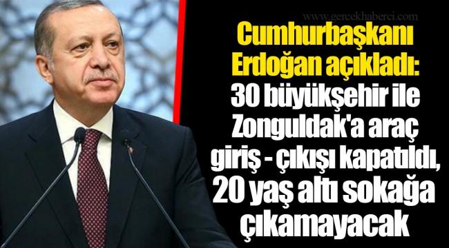 Erdoğan açıkladı: 30 büyükşehir ile Zonguldak'a araç giriş - çıkışı kapatıldı, 20 yaş altı sokağa çıkamayacak