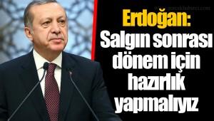 Erdoğan: Salgın sonrası dönem için hazırlık yapmalıyız