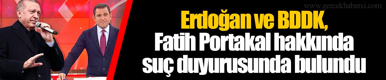 Erdoğan ve BDDK, Fatih Portakal hakkında suç duyurusunda bulundu