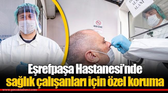 Eşrefpaşa Hastanesi'nde sağlık çalışanları için özel koruma
