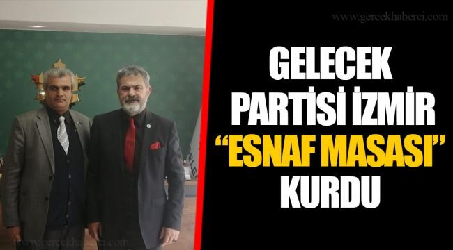 "GELECEK PARTİSİ İZMİR  ""ESNAF MASASI"" KURDU"
