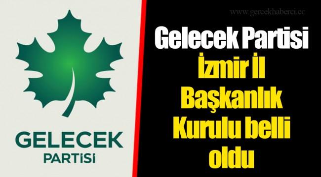 Gelecek Partisi İzmir İl Başkanlık Kurulu belli oldu
