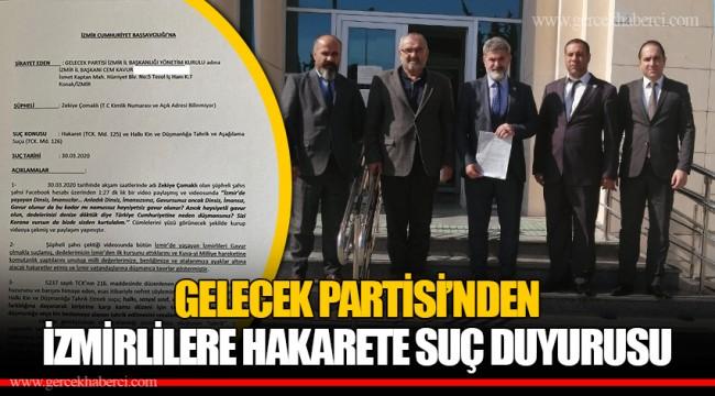 GELECEK PARTİSİ'NDEN  İZMİRLİLERE HAKARETE SUÇ DUYURUSU