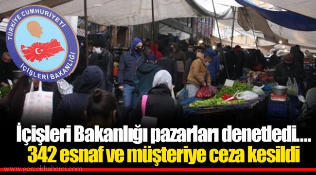 İçişleri Bakanlığı pazarları denetledi.... 342 esnaf ve müşteriye ...