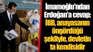 İmamoğlu'ndan Erdoğan'a cevap: İBB, anayasanın öngördüğü şekliyle, devletin ta kendisidir