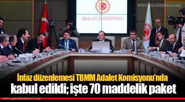 İnfaz düzenlemesi TBMM Adalet Komisyonu'nda kabul edildi; işte 70 maddelik paket