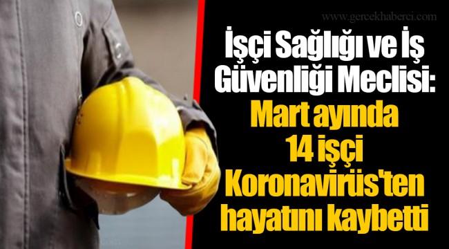 İşçi Sağlığı ve İş Güvenliği Meclisi: Mart ayında 14 işçi Koronavirüs'ten hayatını kaybetti