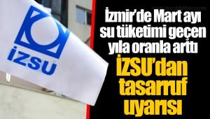 İzmir'de Mart ayı su tüketimi geçen yıla oranla arttı  İZSU'dan tasarruf uyarısı