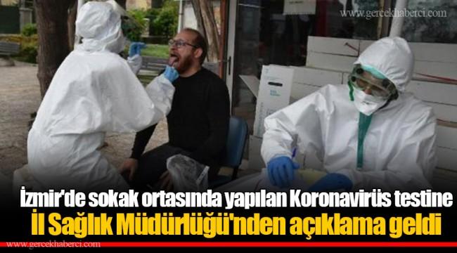 İzmir'de sokak ortasında yapılan Koronavirüs testine İl Sağlık Müdürlüğü'nden açıklama geldi