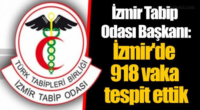 İzmir Tabip Odası Başkanı: İzmir'de 918 vaka tespit ettik