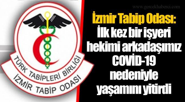 İzmir Tabip Odası: İlk kez bir işyeri hekimi arkadaşımız COVİD-19 nedeniyle yaşamını yitirdi