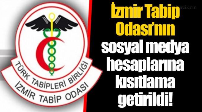 İzmir Tabip Odası'nın sosyal medya hesaplarına kısıtlama getirildi!