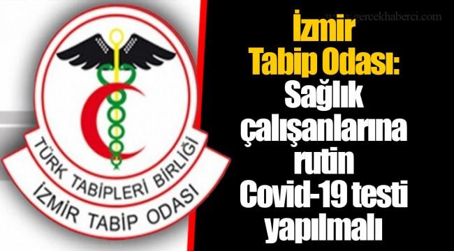 İzmir Tabip Odası: Sağlık çalışanlarına rutin Covid-19 testi yapılmalı