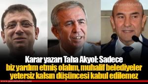 Karar yazarı Taha Akyol: Sadece biz yardım etmiş olalım, muhalif belediyeler yetersiz kalsın düşüncesi kabul edilemez