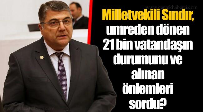 Milletvekili Sındır, umreden dönen 21 bin vatandaşın durumunu ve alınan önlemleri sordu?