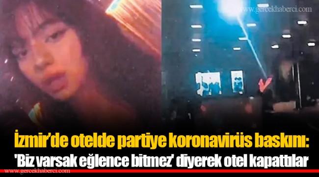 Otelde partiye koronavirüs baskını: 'Biz varsak eğlence bitmez' diyerek otel kapattılar