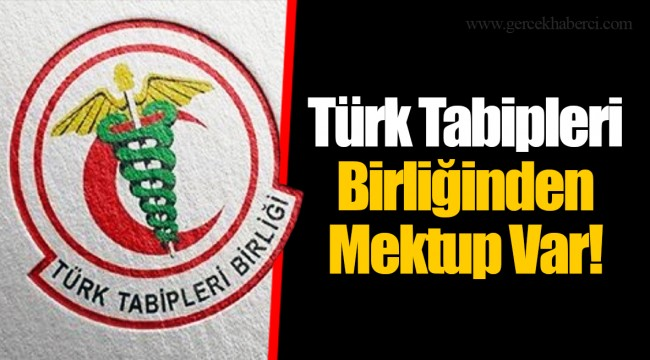 Türk Tabipleri Birliğinden Mektup Var!