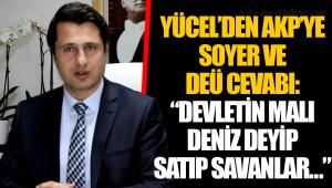 """YÜCEL'DEN AKP'YE SOYER VE DEÜ CEVABI """"DEVLETİN MALI DENİZ DEYİP SATIP SAVANLAR…"""""""