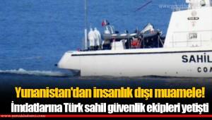 Yunanistan'dan insanlık dışı muamele! İmdatlarına Türk sahil güvenlik ekipleri yetişti