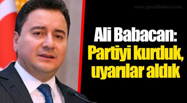 Ali Babacan: Partiyi kurduk,uyarılar aldık