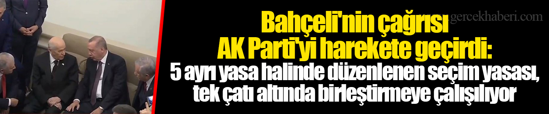 Bahçeli'nin çağrısı AK Parti'yi harekete geçirdi: 5 ayrı yasa halinde düzenlenen seçim yasası, tek çatı altında birleştirmeye çalışılıyor
