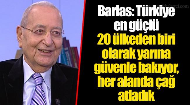 Barlas: Türkiye en güçlü 20 ülkeden biri olarak yarına güvenle bakıyor, her alanda çağ atladık